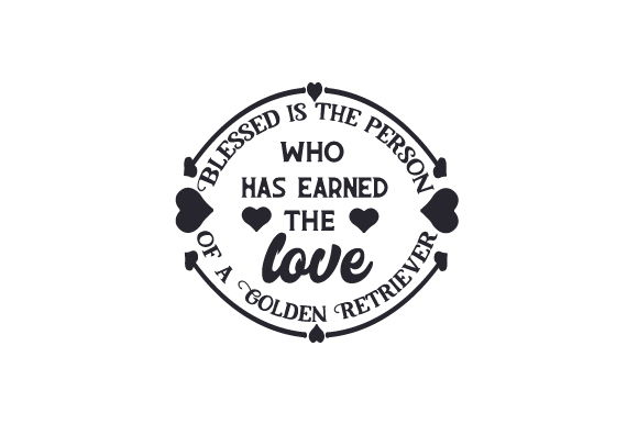 Blessed is the Person Who Has Earned the Love of a Golden Retriever Dogs Craft Cut File By Creative Fabrica Crafts