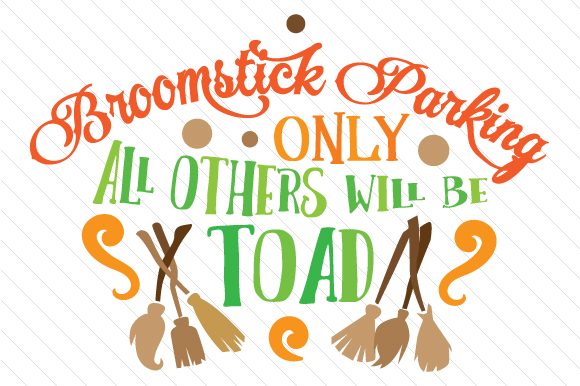 Broomstick Parking Only All Others Will Be Toad Halloween Craft Cut File By Creative Fabrica Crafts