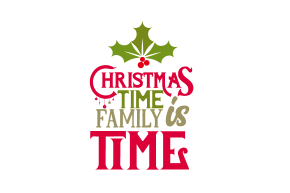 Christmas Time is Family Time Christmas Craft Cut File By Creative Fabrica Crafts