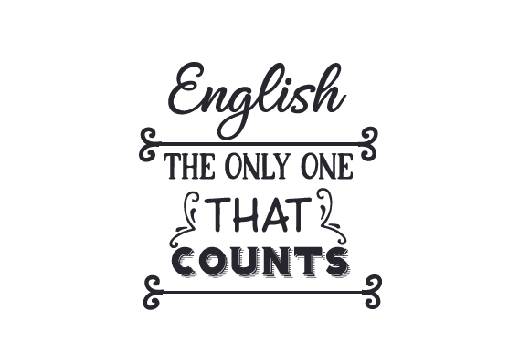 English – the Only One That Counts School & Teachers Craft Cut File By Creative Fabrica Crafts