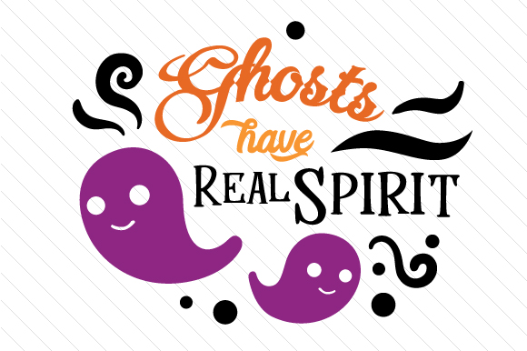 Ghosts Have Real Spirit Halloween Craft Cut File By Creative Fabrica Crafts