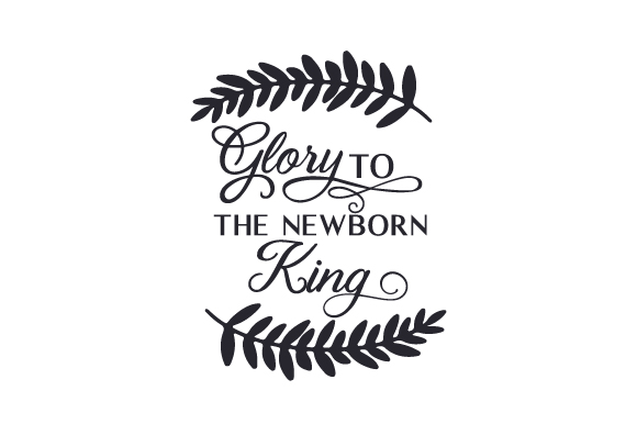 Download Free Glory To The Newborn King Svg Cut File By Creative Fabrica for Cricut Explore, Silhouette and other cutting machines.