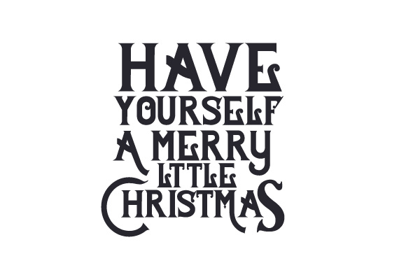 Have yourself a merry little Christmas - Creative Fabrica