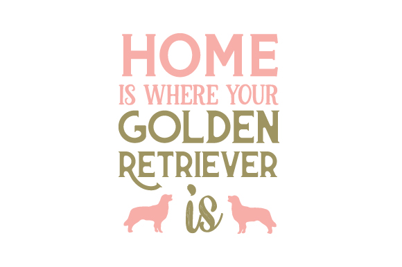 Home is Where Your Golden Retriever is Dogs Craft Cut File By Creative Fabrica Crafts
