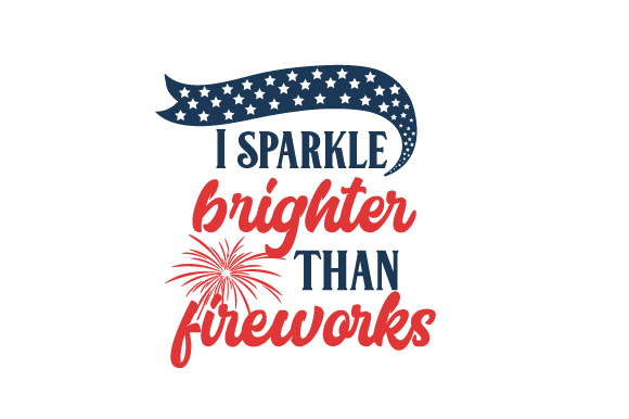 I Sparkle Brighter Than Fireworks Independence Day Craft Cut File By Creative Fabrica Crafts