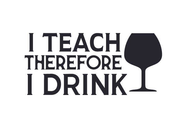 I Teach, Therefore I Drink School & Teachers Craft Cut File By Creative Fabrica Crafts