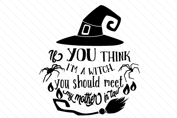 Download Free If You Think I M A Witch You Should Meet My Mother In Law Svg for Cricut Explore, Silhouette and other cutting machines.