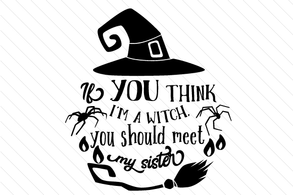 Download Free If You Think I M A Witch You Should Meet My Sister Svg Cut File for Cricut Explore, Silhouette and other cutting machines.