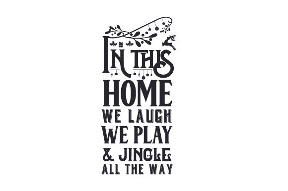Download Free In This Home We Laugh We Play Jingle All The Way Svg Cut File for Cricut Explore, Silhouette and other cutting machines.