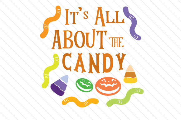 It S All About the Candy Halloween Craft Cut File By Creative Fabrica Crafts