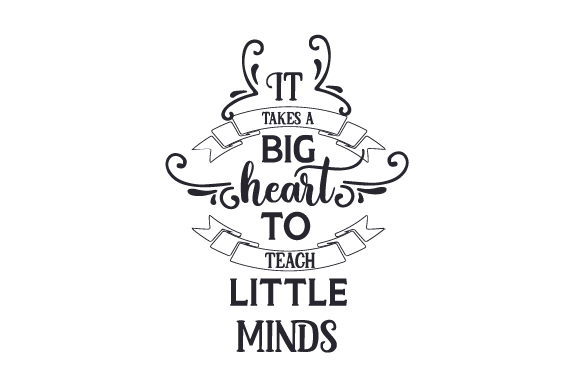 It Takes a Big Heart to Teach Little Minds School & Teachers Craft Cut File By Creative Fabrica Crafts