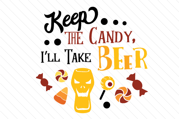Keep the Candy I'll Take Beer Halloween Craft Cut File By Creative Fabrica Crafts