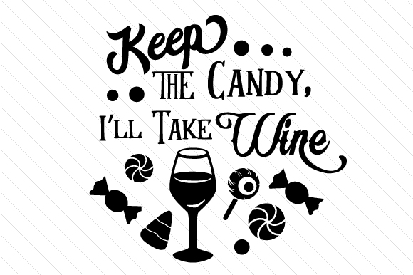 Download Free Keep The Candy I Ll Take Wine Svg Cut File By Creative Fabrica for Cricut Explore, Silhouette and other cutting machines.