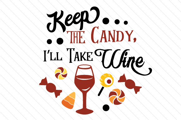 Keep the Candy I Ll Take Wine Halloween Craft Cut File By Creative Fabrica Crafts