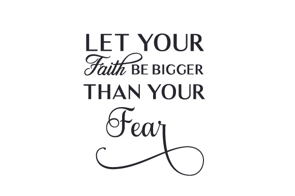 let your faith be bigger than your fear svg cut file by