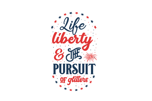 Life, Liberty, and the Pursuit of Glitters Independence Day Plotterdatei von Creative Fabrica Crafts