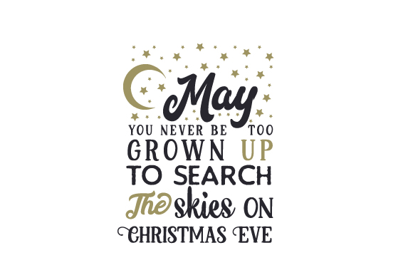 May You Never Be Too Grown Up to Search the Skies on Christmas Eve Christmas Craft Cut File By Creative Fabrica Crafts - Image 1
