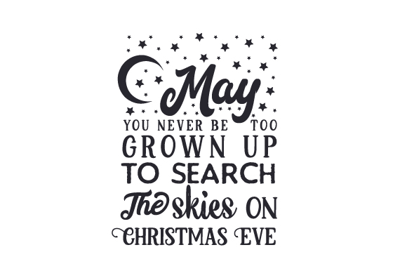 May You Never Be Too Grown Up to Search the Skies on Christmas Eve Christmas Craft Cut File By Creative Fabrica Crafts - Image 2