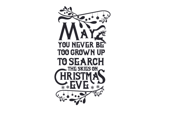 Download Free May You Never Be Too Grown Up To Search The Skies On Christmas Eve for Cricut Explore, Silhouette and other cutting machines.