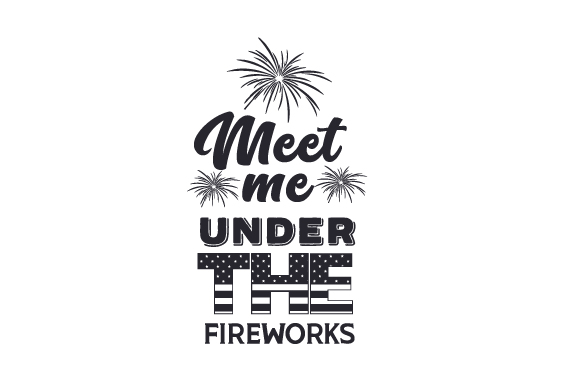 Meet Me Under the Fireworks Independence Day Craft Cut File By Creative Fabrica Crafts