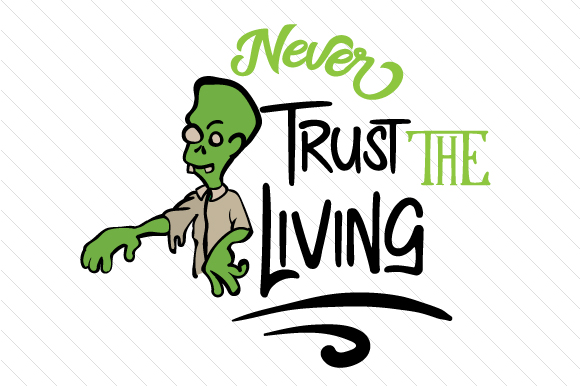 Never Trust the Living Halloween Craft Cut File By Creative Fabrica Crafts