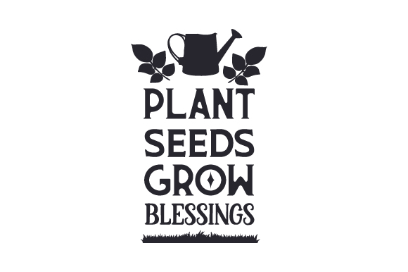 Download Free Plant Seeds Grow Blessings Svg Cut File By Creative Fabrica for Cricut Explore, Silhouette and other cutting machines.