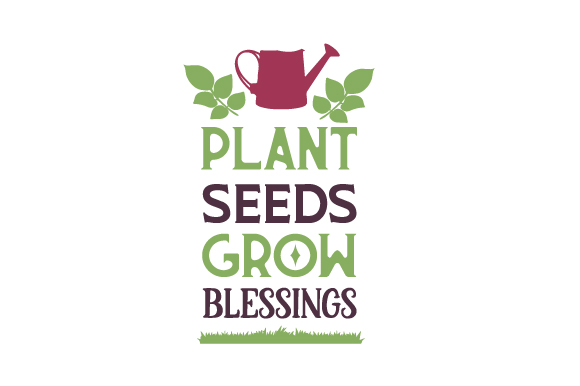 Plant Seeds, Grow Blessings Nature & Outdoors Craft Cut File By Creative Fabrica Crafts