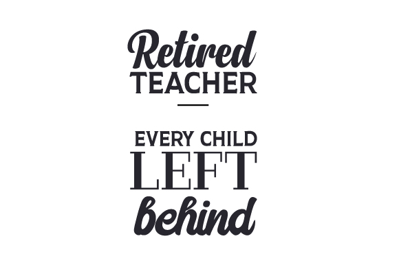 Download Free Retired Teacher Every Child Left Behind Svg Cut File By for Cricut Explore, Silhouette and other cutting machines.