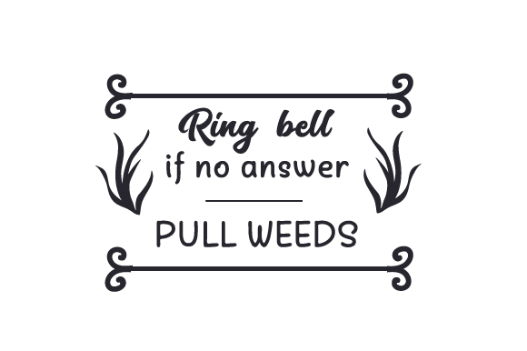 Ring Bell, if No Answer – Pull Weeds Doors Signs Craft Cut File By Creative Fabrica Crafts