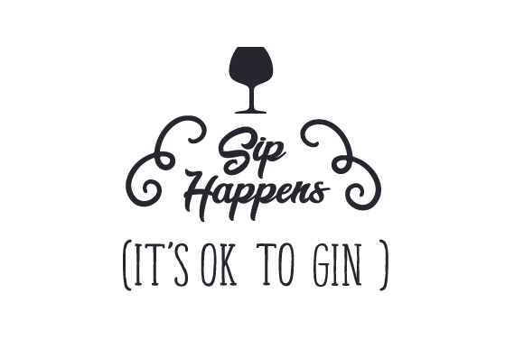 Sip Happens (it's Ok to Gin) Food & Drinks Craft Cut File By Creative Fabrica Crafts