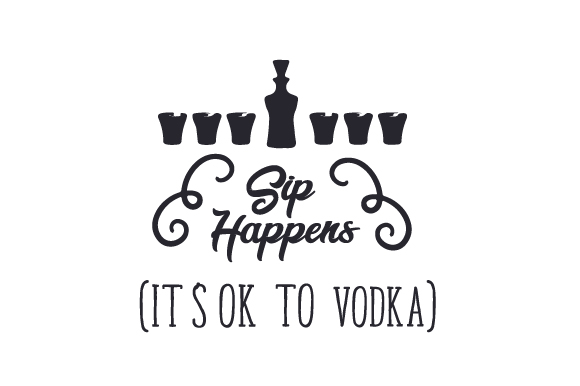Sip Happens (it's Ok to Vodka) Food & Drinks Craft Cut File By Creative Fabrica Crafts
