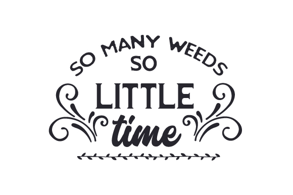 Download Free So Many Weeds So Little Time Svg Cut File By Creative Fabrica Crafts Creative Fabrica for Cricut Explore, Silhouette and other cutting machines.