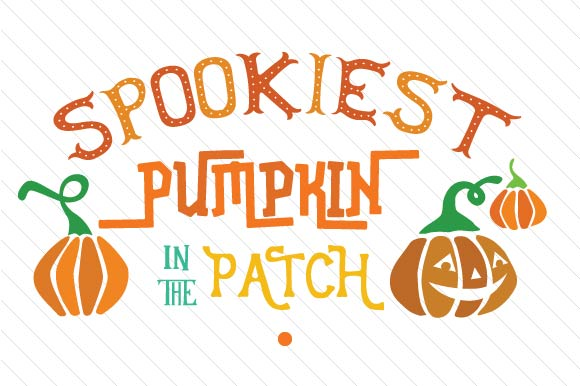 Spookiest Pumpkin in the Patch Halloween Craft Cut File By Creative Fabrica Crafts