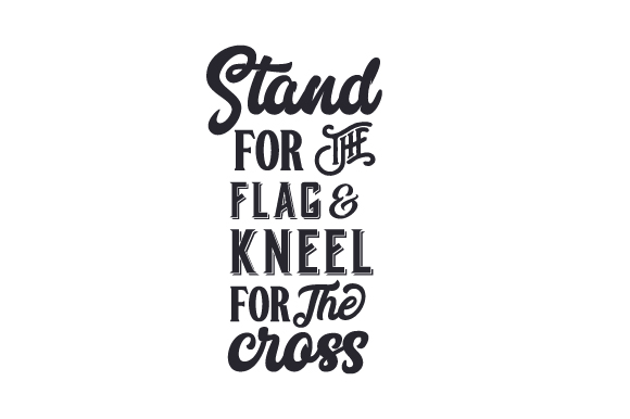 Stand For The Flag And Kneel For The Cross Svg Cut File By