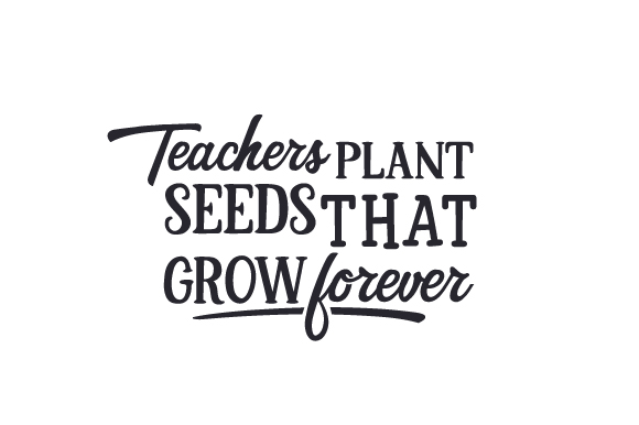 Teachers Plant Seeds That Grow Forever School & Teachers Craft Cut File By Creative Fabrica Crafts