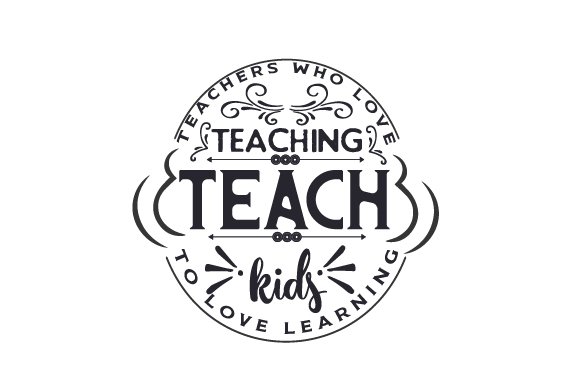 Teachers Who Love Teaching Teach Kids to Love Learning School & Teachers Craft Cut File By Creative Fabrica Crafts