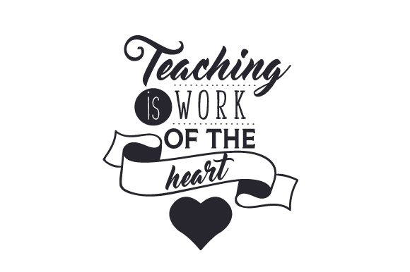 Teaching is Work of the Heart School & Teachers Craft Cut File By Creative Fabrica Crafts