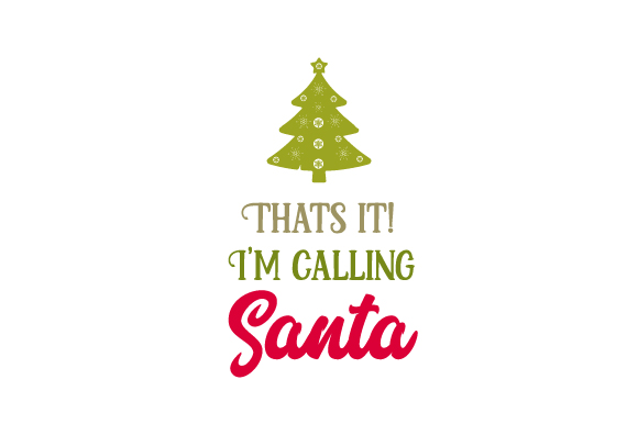 That's It! I'm Calling Santa Christmas Craft Cut File By Creative Fabrica Crafts
