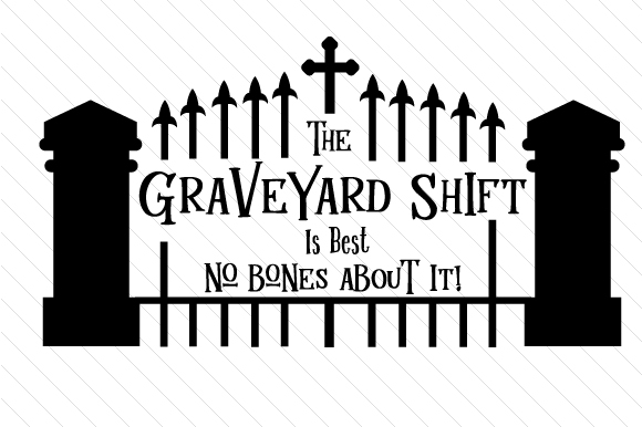 Download Free The Graveyard Shift Is Best No Bones About It Svg Cut File By for Cricut Explore, Silhouette and other cutting machines.