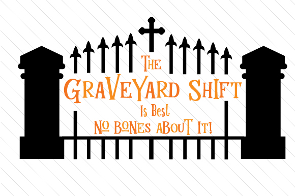 The Graveyard Shift is Best No Bones About It Halloween Craft Cut File By Creative Fabrica Crafts