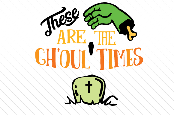 These Are the Gh'oul Times Halloween Craft Cut File By Creative Fabrica Crafts