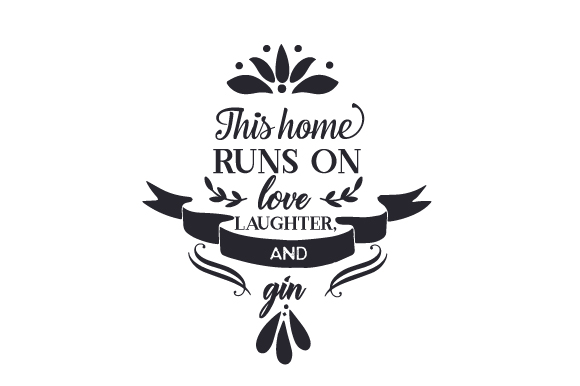 This Home Runs on Love, Laughter, and Gin Food & Drinks Craft Cut File By Creative Fabrica Crafts