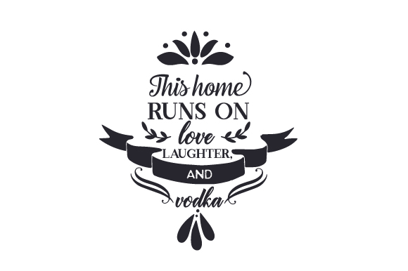 Download Free This Home Runs On Love Laughter And Vodka Svg Cut File By for Cricut Explore, Silhouette and other cutting machines.