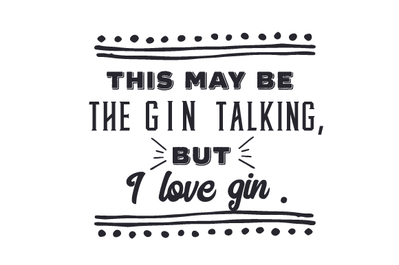 Download Free This May Be The Gin Talking But I Love Gin Svg Cut File By for Cricut Explore, Silhouette and other cutting machines.