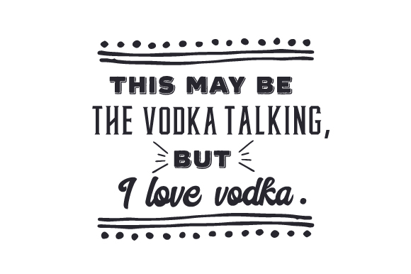 Download Free This May Be The Vodka Talking But I Love Vodka Svg Cut File By for Cricut Explore, Silhouette and other cutting machines.