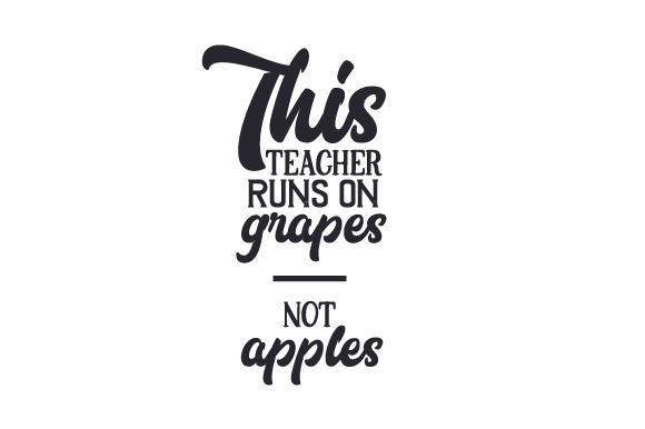 This Teacher Runs on Grapes – Not Apples School & Teachers Craft Cut File By Creative Fabrica Crafts