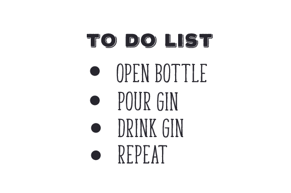 Download Free To Do List Open Bottle Pour Gin Drink Gin Repeat Svg Cut File for Cricut Explore, Silhouette and other cutting machines.