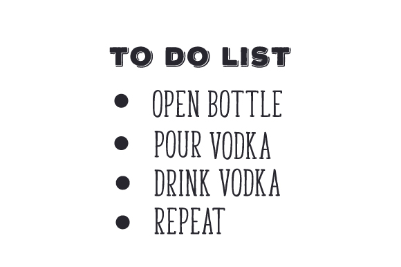 To Do List Open Bottle, Pour Vodka, Drink Vodka, Repeat Food & Drinks Craft Cut File By Creative Fabrica Crafts