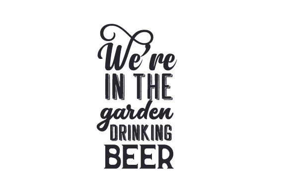 Download Free We Re In The Garden Drinking Beer Svg Cut File By Creative for Cricut Explore, Silhouette and other cutting machines.