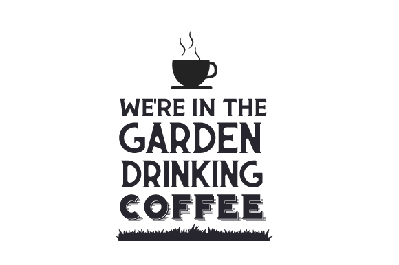 We're in the Garden Drinking Coffee Nature & Outdoors Craft Cut File By Creative Fabrica Crafts